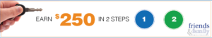 Earn 250 in 2 steps - Friends and family rewards program